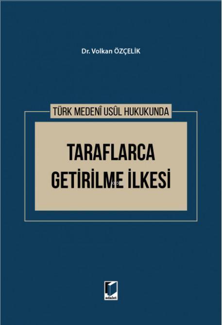 Türk Medeni Usul Hukukunda Taraflarca Getirilme İlkesi
