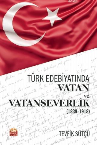 Türk Edebiyatında Vatan ve Vatanseverlik (1839-1918)