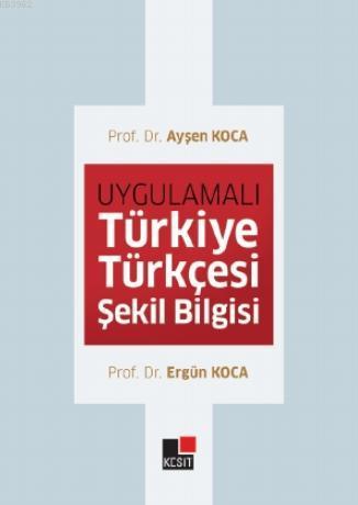 Uygulmalı Türkiye Türkçesi Şekil Bilgisi
