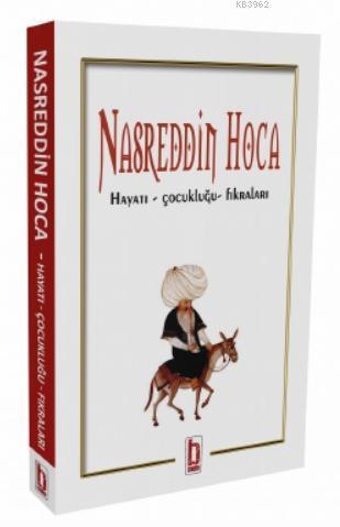 Nasreddin Hoca; Hayatı - Çocukluğu- Fıkraları