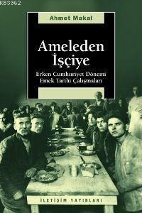 Ameleden İşçiye; Erken Cumhuriyet Dönemi Emek Tarihi Çalışmaları