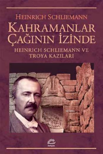 Kahramanlar Çağının İzinde; Heinrich Schliemann ve Troya Kazıları