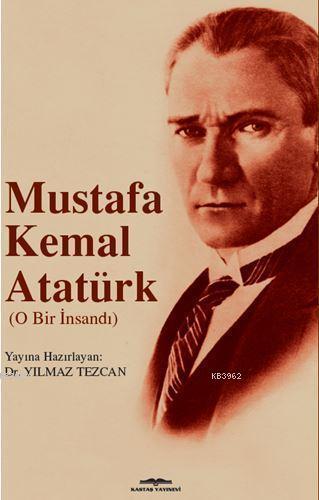 Mustafa Kemal Atatürk (O Bir İnsandı)