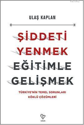 Şiddeti Yenmek Eğitimle Gelişmek; Türkiye'nin Temel Sorunları Köklü Çözümleri
