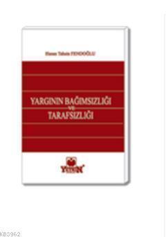 Türk Anayasa Hukukunda Yargının Bağımsızlığı ve Tarafsızlığı