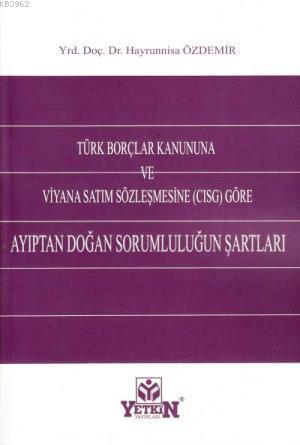 Türk Borçlar Kanununa ve Viyana Satım Sözleşmesine (Cısg) Göre Ayıptan Doğan Sorumluluğun Şartları