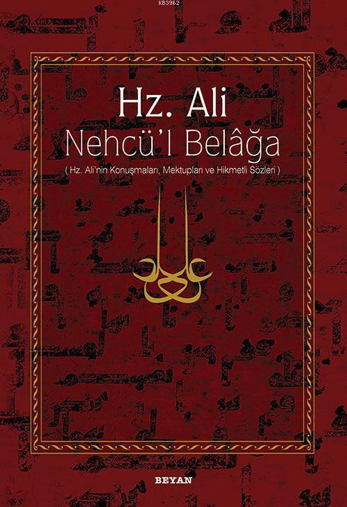 Hz. Ali / Nehcü'l Belağa; Hz. Ali'nin Konuşmaları, Mektupları ve Hikmetli Sözleri