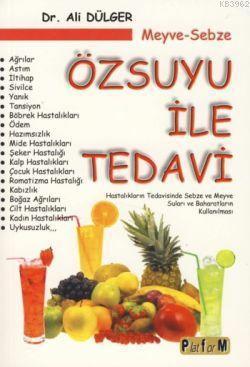 Meyve-Sebze Özsuyu ile Tedavi; Hastalıkların Tedavisinde Sebze ve Meyve Suları ve Baharatların Kullanılması