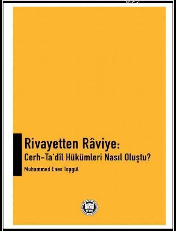 Rivayetten Raviye: Cerh - Ta'dil Hükümleri Nasıl Oluştu?