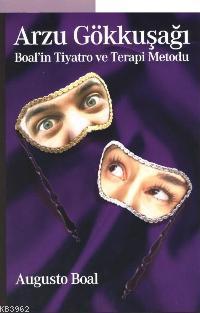 Arzu Gökkuşağı; Boal'in Tiyatro ve Terapi Metodu