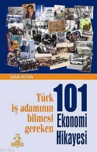 101 Ekonomi Hikâyesi; Türk İş Adamının Bilmesi Gereken