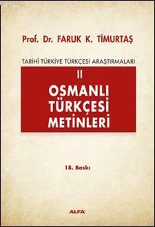 Osmanlı Türkçesi Metinleri; Tarihi Türkiye Türkçesi Araştırmaları 2