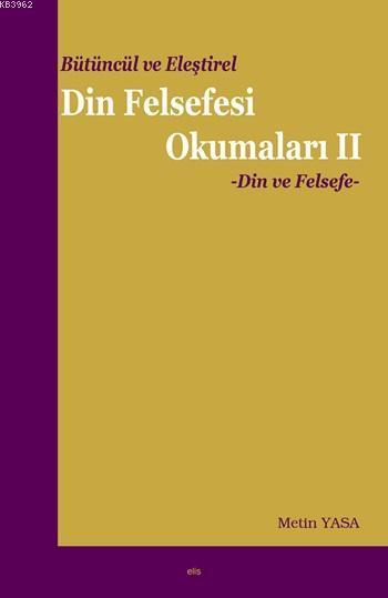 Bütüncül ve Eleştirel Din Felsefesi Okumaları II; Din ve Felsefe