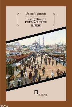 Edebiyatımız 1; Edebiyat Tarih İlişkisi