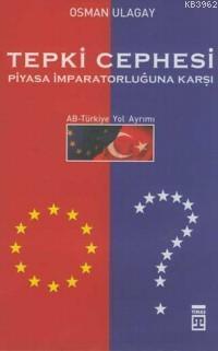 Tepki Cephesi Piyasa İmparatorluğuna Karşı; Ab-türkiye Yol Ayrımı