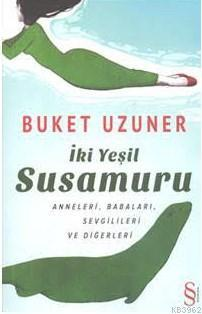 İki Yeşil Su Samuru; Anneleri, Babaları, Sevgilileri ve Diğerleri