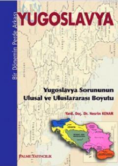 Yugoslavya - Bir Dönemin Perde Arkası; Yugoslavya Sorununun Ulusal ve Uluslararası Boyutu