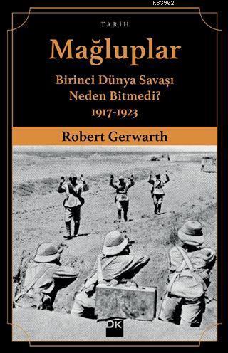 Mağluplar; Birinci Dünya Savaşı Neden Bitmedi? 1917-1923