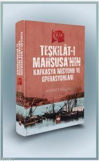 Teşkilat-ı Mahsusa'nın Kafkasya Misyonu ve Operasyonları