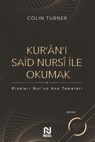 Kur'an'ı Said Nursi ile Okumak; Risale-i Nur'un Ana Temaları