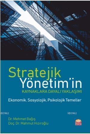 Stratejik Yönetim'in Kaynaklara Dayalı Yaklaşımı; -Ekonomik, Sosyolojik, Psikolojik Temeller-