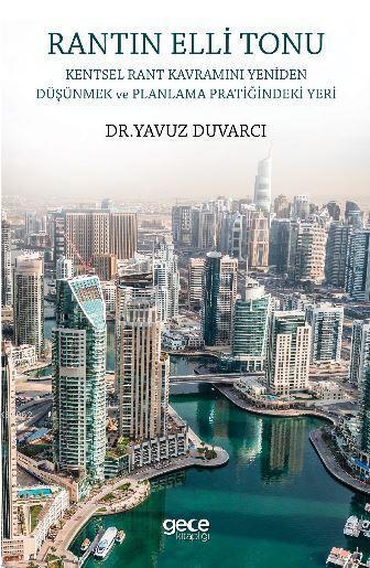 Rantın Elli Tonu : Kentsel Rant Kavramını Yeniden Düşünmek Ve Planlama Pratiğindeki Yeri