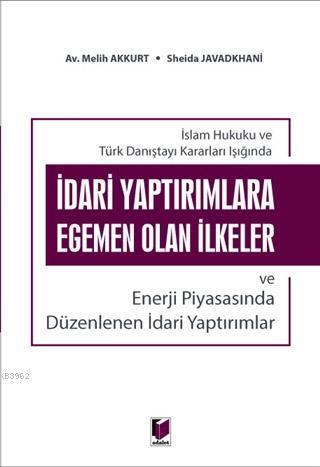 İdari Yaptırımlara Egemen Olan İlkeler ve Enerji Piyasasında Düzenlenen İdari Yaptırımlar; İslam Hukuku ve Türk Danıştayı Kararlar Işığında