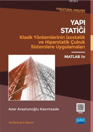 Yapı Statiği Klasik Yöntemlerinin İzostatik ve Hiperstatik Çubuk Sistemlere Uygulamaları