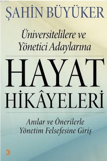 Hayat Hikayeleri; Üniversitelilere ve Yönetici Adaylarına Anılar ve Önerilerle Yönetim Felsefesine Giriş