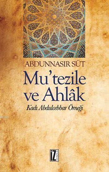 Mu'tezile ve Ahlâk; Kadı Abdulcebbar Örneği