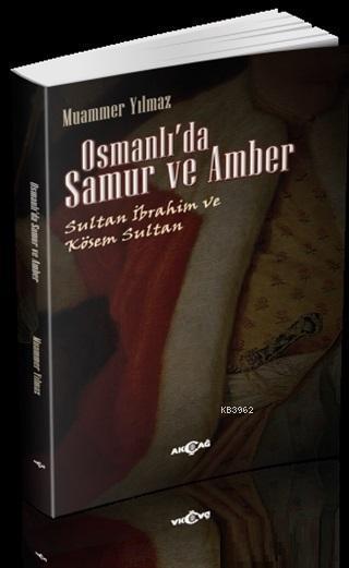 Osmanlı'da Samur ve Amber; Sultan İbrahim ve Kösem Sultan