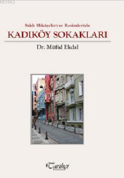 Saklı Hikayeleri ve Resimleriyle - Kadıköy Sokakları