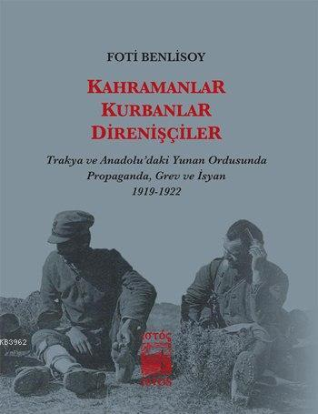 Kahramanlar, Kurbanlar, Direnişçiler; Trakya ve Anadolu'daki Yunan Ordusunda Propaganda, Grev ve İsyan
