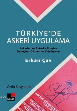 Türkiye'de Askeri Uygulama - Ordu Sosyolojisi; Askerler ve Askerlik Üzerine Deneyim, Gözlem ve Düşün