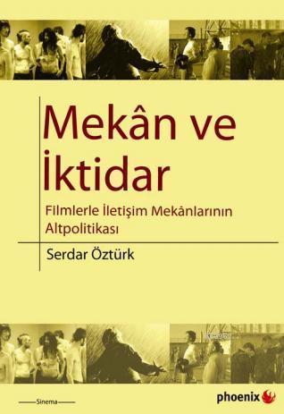 Mekân ve İktidar; Filmlerle İletişim Mekânlarının Altpolitikası