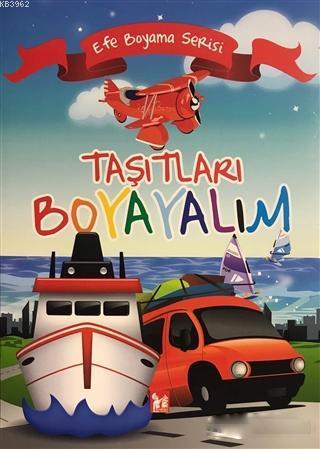 Taşıtları Boyayalım - Efe Boyama Serisi