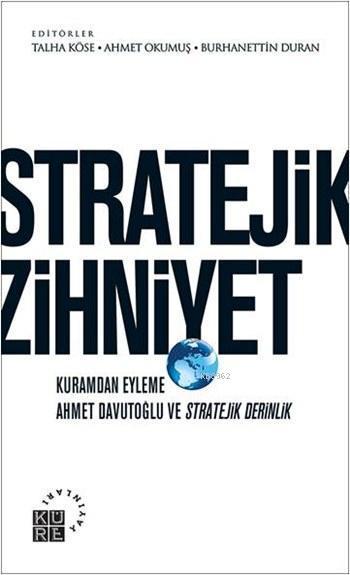 Stratejik Zihniyet; Kuramdan Eyleme Ahmet Davutoğlu ve Stratejik Derinlik