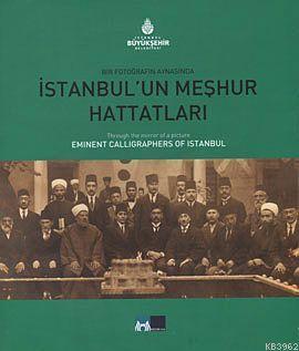 Bir Fotoğrafın Aynasında İstanbul'un Meşhur Hattatları; Through the Mirror of a Picture Eminent Calligraphers of Istanbul