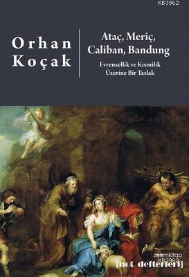 Ataç, Meriç, Caliban, Bandung - Evrensellik ve Kısmilik Üzerine Bir Taslak