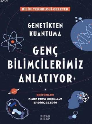 Genç Bilimcilerimiz Anlatıyor; Genetikten Kuantuma