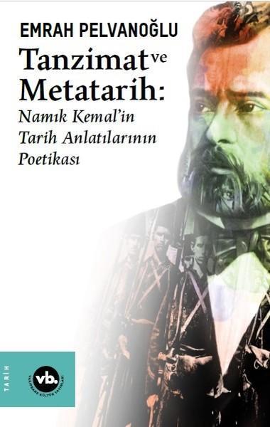 Tanzimat ve Metatarih; Namık Kemal'in Tarih Anlatılarının Poetikası