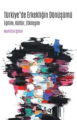 Türkiye'de Erkekliğin Dönüşümü; Eğitim, Kültür, Etkileşim