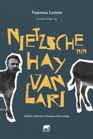 Nietzsche'nin Hayvanları; Kültür, Politika ve İnsanın Hayvanlığı