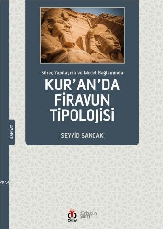 Kur'an'da Firavun Tipolojisi; Süreç Yapılaşma ve Model Bağlamında