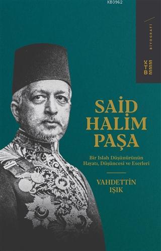 Said Halim Paşa; Bir Islah Düşünürünün Hayatı, Düşüncesi ve Eserleri