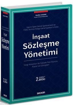 İnşaat Sözleşme Yönetimi (Ciltli); Yargı Kararları ile Yüksek Fen Kurulu Karar ve Görüşleri