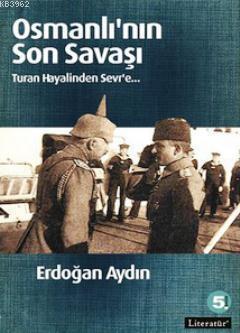 Osmanlının Son Savaşı; Turan Hayalinden Sevr'e