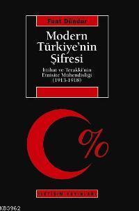 Modern Türkiye'nin Şifresi; İttihat ve Terakki'nin Etnisite Mühendisliği (1913-1918)