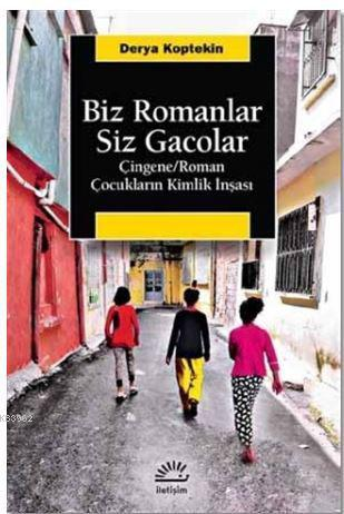 Biz Romanlar Siz Gacolar; Çingene / Roman Çocukların Kimlik İnşası