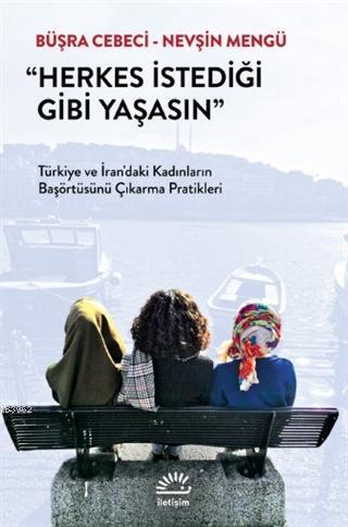 Herkes İstediği Gibi Yaşasın; Türkiye ve İran'daki Kadınların Başörtüsünü Çıkarma Pratikleri